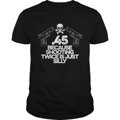 Shooting Twice Is Silly #2 NEW GIFT #musthave #gift #ideas #unique #presents #image #photo #shirt #tshirt #sweatshirt #best #christmas
