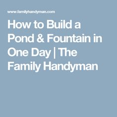 How to Build a Pond & Fountain in One Day | The Family Handyman