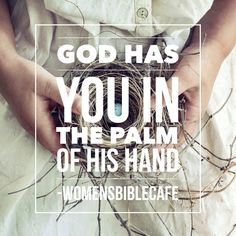 God has you in the palm of his hand.   #BibleStudy