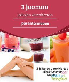 3 juomaa jalkojen verenkierron parantamiseen #Alaraajojen verenkierron #ongelmista kärsivät monet, mutta onneksi verenkiertoa voi tehostaa nauttimalla muutamia #valikoituja ruoka-aineita päivittäin. #Luontaishoidot