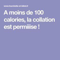 A moins de 100 calories, la collation est permiiise !