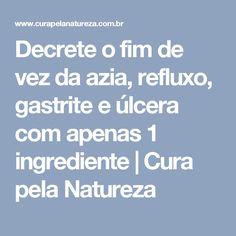 Decrete o fim de vez da azia, refluxo, gastrite e úlcera com apenas 1 ingrediente | Cura pela Natureza