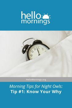 Tip #1: Know Your Why (Mornings Tips For The Night Owl) Good Morning Kisses, Getting Up Early, Night Owl, How To Wake Up Early, Kind Words, Say Hello, Mornings, Knowing You, Tips