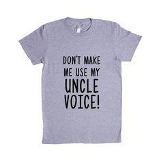 Don't Make Me Use My Uncle Voice Uncles Dad Dads Father Fathers Children Kids Parent Parents Parenting Unisex Adult T Shirt SGAL3 Women's Shirt