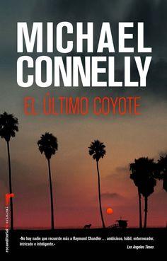 El último coyote, Michael Connelly. Cuarta de Harry Bosch. El detective está suspendido de empleo y decide aceptar su gran misión: resolver el homicidio impune de su madre.