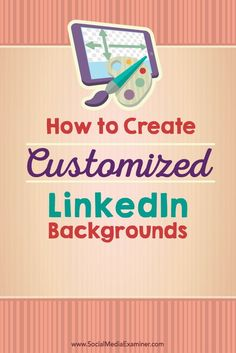 Here's a fast, easy, effective way to create a one-of-a-kind, customized background for your LinkedIn profile.   Social Media Examiner
