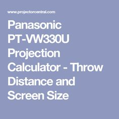 Panasonic PT-VW330U Projection Calculator - Throw Distance and Screen Size