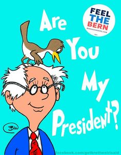 Birdie Sanders according to Dr Seuss Liberal And Conservative, Bernie Sanders For President, Look Man, His Eyes, You And I, Politics, Political Beliefs, Political Art, Presidents