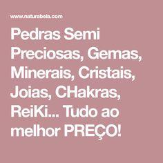 Pedras Semi Preciosas, Gemas, Minerais, Cristais, Joias, CHakras, ReiKi... Tudo ao melhor PREÇO!