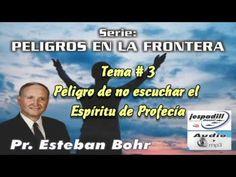 3. Peligro de no escuchar el Espiritu de Profecía - PELIGROS EN LA FRONTERA - PASTOR ESTEBAN BOHR - YouTube