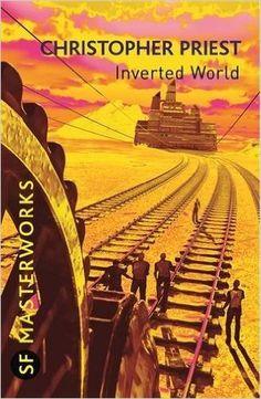Inverted World (S.F. MASTERWORKS): Amazon.co.uk: Christopher Priest: 9780575082106: Books