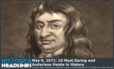 May 9, 1671: 10 Most Daring and Audacious Heists in History - https://www.historyandheadlines.com/may-9-1671-10-most-daring-and-audacious-heists-in-history/