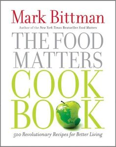 The Food Matters Cookbook: 500 Revolutionary Recipes for Better Living: Mark Bittman: 9781439120231: Amazon.com: Books
