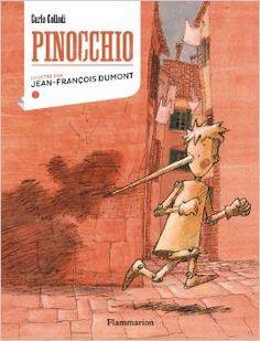 PINOCCHIO, de Carlo Collodi ; ill. Jean-François Dumont ; trad. Claude Poncet - Ed. Flammarion - 2013 - Texte intégral