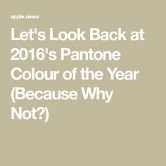 Let's Look Back at 2016's Pantone Colour of the Year (Because Why Not?)