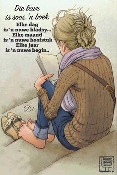 Die lewe is soos 'n boek Elke dag is 'n nuwe bladsy... Elke maand is 'n nuwe hoofstuk Elke jaar is 'n nuwe begin..