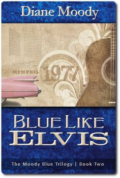 Blue Like Elvis (The Moody Blue Trilogy | Book Two) by Diane Moody