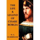The Life & Legend Of Cesare Borgia (Kindle Edition)By M. G. Scarsbrook