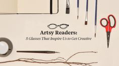 Artsy Readers: 5 glasses that inspire us to get creative