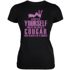 Always Be Yourself Sexy Cougar Black Juniors Soft T-Shirt