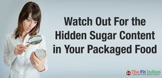 Watch Out For the Hidden Sugar Content in Your Packaged Food #health http://feedproxy.google.com/~r/thefitindian/~3/A6OdFp5QT4I/