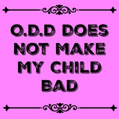 Anyone in an ear shot would think I am crazy and smile, because they do not understand what it is like to live with a child with O.D.D (Oppositional Defiant Disorder).
