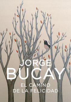 El camino de la felicidad / Jorge Bucay http://encore.fama.us.es/iii/encore/record/C__Rb2613337?lang=spi