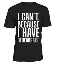 """# I Can't because I have Rehearsals Stage Performer T-Shirt .  Special Offer, not available in shops      Comes in a variety of styles and colours      Buy yours now before it is too late!      Secured payment via Visa / Mastercard / Amex / PayPal      How to place an order            Choose the model from the drop-down menu      Click on """"Buy it now""""      Choose the size and the quantity      Add your delivery address and bank details      And that's it!      Tags: Sometimes when you live…"""