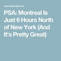PSA: Montreal Is Just 6 Hours North of New York (And It's Pretty Great)