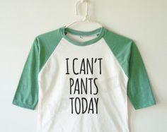 I can't pants today tshirt funny tshirt text tshirt cool tshirt tee kids baseball shirt long sleeve kids tshirt toddler tshirt youth tshirt