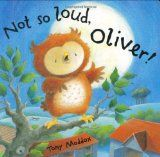 Not So Loud, Oliver! Hardcover by Tony Maddox Owl Books