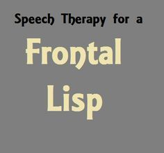 Speech Therapy for a Frontal Lisp