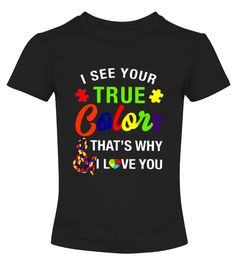 i see your true colors that why i love you autism t shirt  Funny Autism T-shirt, Best Autism T-shirt