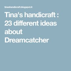Tina's handicraft : 23 different ideas about Dreamcatcher