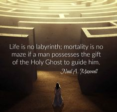 """Life is no labyrinth; mortality is no maze if a man possesses the gift of the Holy Ghost to guide him."" –Neal A. Maxwell ... Learn more eom.byu.edu/index.php/Gift_of_the_Holy_Ghost and #passiton. #ShareGoodness"