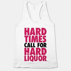 Hard Times Call For Hard Liquor | HUMAN
