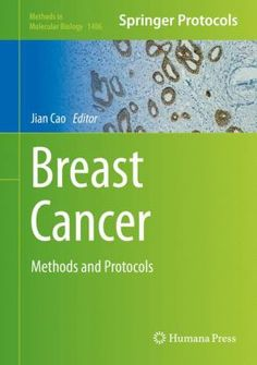 Breast cancer: methods and protocols (2016). Edited by Jian Cao.