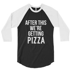 After this we're getting Pizza 3/4 sleeve raglan shirt