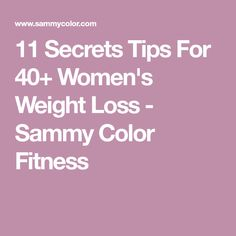 11 Secrets Tips For 40+ Women's Weight Loss - Sammy Color Fitness