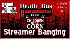 "GTA V Online ""GTA 5 Children of The Corn"" GTA V Online Death Bus Air Bus..."
