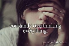 <3, just girly things, my life, overthinking, quote