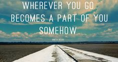 """""""Wherever you go becomes a part of you somehow"""" - Anita Desai Anita Desai, Berlin, Lust, Travel Inspiration, How To Become, Life Quotes, Sayings, World, Day"""