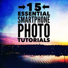 15 Essential Smartphone Photography Tutorials — Marmalade Moon