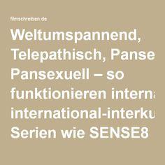 Weltumspannend, Telepathisch, Pansexuell – so funktionieren international-interkulturelle Serien wie SENSE8 – filmschreiben Math Equations, Quotes, Film, Writing, World, Quotations, Dating, Qoutes, Quote