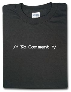 Enjoy commenting on stuff by making no comments? We think it's a life skill worth celebrating. And what better way to celebrate than by getting one of these fancy 'No comment' tshirts on it. The 'No comment' is even enclosed within comment syntax. $17.99-19.99