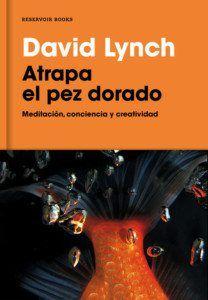 Atrapa el pez dorado, de David Lynch Una reseña de Marta Ailouti Editorial Reservoir Books http://www.librosyliteratura.es/atrapa-el-pez-dorado.html