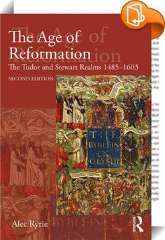 The Age of Reformation    :  The Age of Reformation charts how religion, politics and social change were always intimately interlinked in the sixteenth century, from the murderous politics of the Tudor court to the building and fragmentation of new religious and social identities in the parishes.   In this book, Alec Ryrie provides an authoritative overview of the religious and political reformations of the sixteenth century. This turbulent century saw Protestantism come to England, Sc...