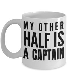 Captain Mug- Sailing Mug - Boating Mug- Sailing Gifts For Men- Captain Gifts For Men - My Other Half Is A Captain