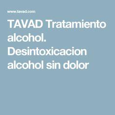 TAVAD Tratamiento alcohol. Desintoxicacion alcohol sin dolor