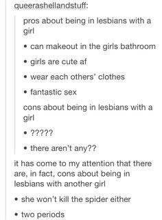 not two periods if ones trans, and one might kill the spider if she is a butch, those cons are descriminatory